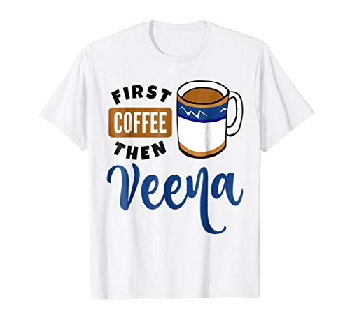 First Coffee Then Veena Music Lover Coffee Mug T-Shirt