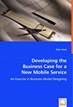 Developing the Business Case for a New Mobile Service: An Exercise in Business Model Designing