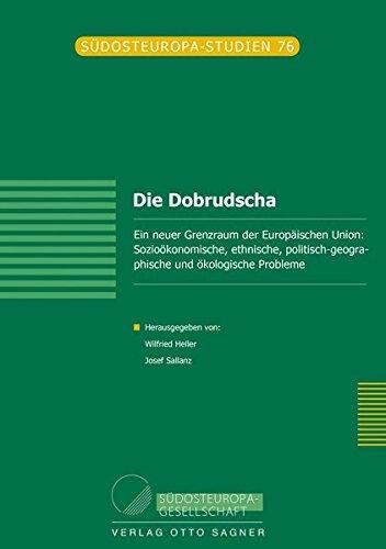 Die Dobrudscha. Ein neuer Grenzraum der Europaeischen Union: Soziooekonomische, ethnische, politisch-geographische und oekologische Probleme.