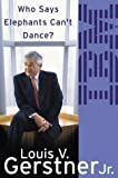 Who Says Elephants Can't Dance?: How I Turned Around IBM by Louis Gerstner (2002-11-12)