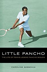 Little Pancho: The Life of Tennis Legend Pancho Segura