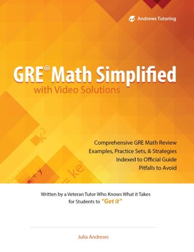 GRE Math Simplified with Video Solutions: Written and Explained by a Veteran Tutor Who Knows What it Takes for Students to Get It