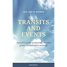 TRANSITS  and  EVENTS: A practical guide to learning one of the predictive methods in astrology