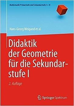 Didaktik der Geometrie f?r die Sekundarstufe I (Mathematik Primarstufe und Sekundarstufe I + II) (German Edition) by Hans-Georg Weigand (2013-09-04)
