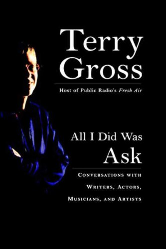 All I Did Was Ask: Conversations with Writers, Actors, Musicians, and Artists por Terry Gross