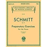 Aloys Schmitt: Schmitt - Preparatory Exercises, Op. 16 Schirmer Library of Class: 434
