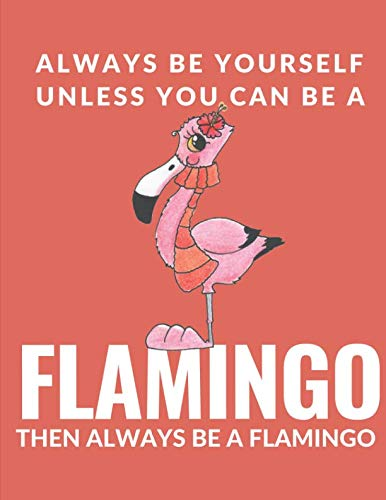 Always be yourself unless you are a FLAMINGO, then always be a flamingo Weekly Planner: 2-Year Undated Weekly Planner Week per page Schedule Organizer for Mingo Fanatics