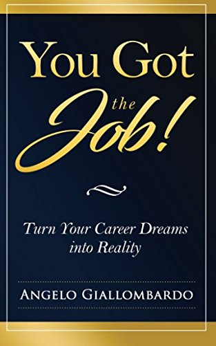You Got the Job!: Turn Your Career Dreams into Reality