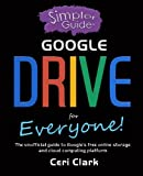 img - for A Simpler Guide to Google Drive for Everyone: The unofficial guide to Google's free online storage and cloud computing platform (Simpler Guides) book / textbook / text book