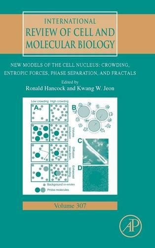New Models of the Cell Nucleus: Crowding, Entropic Forces, Phase Separation, and Fractals, Volume 307 (International Review of Cell and Molecular Biology) by Ingramcontent