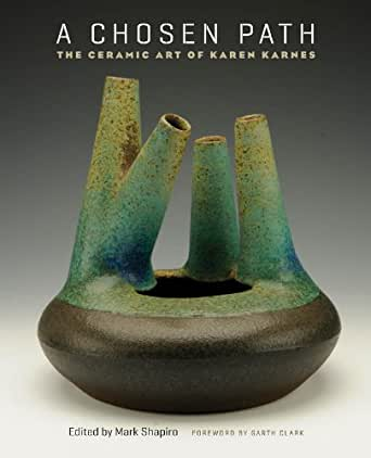 A Chosen Path The Ceramic Art Of Karen Karnes Kindle Edition By