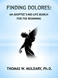 Finding Dolores: An Adoptee's Mid-life Search For The Beginning by Thomas Muldary ebook deal