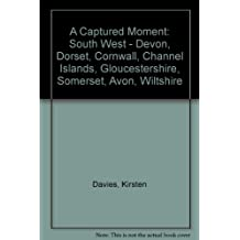 A Captured Moment: South West - Devon, Dorset, Cornwall, Channel Islands, Gloucestershire, Somerset, Avon, Wiltshire