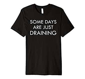 Mens Mortician Humor Some Days Are Just Draining Embalmer T-Shirt 2XL Black