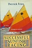 Successful Sunfish Racing, Derrick R. Fries, 0828600953