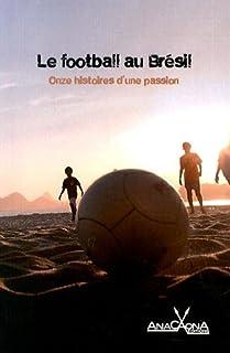 Le football au Brésil : onze histoires d'une passion, Collectif