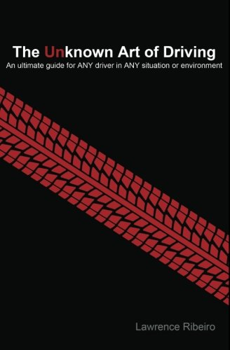 The Unknown Art of Driving: An ultimate guide for ANY driver for ANY situation or environment