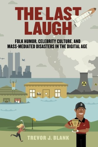 The Last Laugh: Folk Humor, Celebrity Culture, and Mass-Mediated Disasters in the Digital Age (Folklore Studies in a Mul