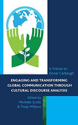 Engaging and Transforming Global Communication through Cultural Discourse Analysis: A Tribute to Donal Carbaugh (The Fairleigh Dickinson University Press Series in Communication Studies)