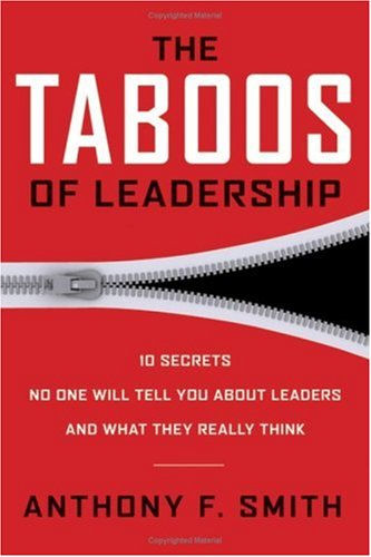 The Taboos of Leadership: The 10 Secrets No One Will Tell You About Leaders and What They Really Think