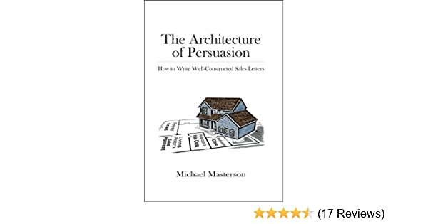 Amazon the architecture of persuasion how to write well amazon the architecture of persuasion how to write well constructed sales letters ebook michael masterson kindle store expocarfo Image collections