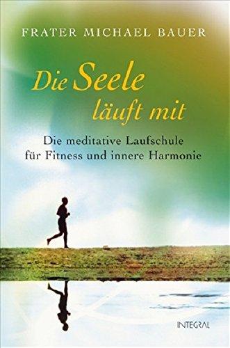 Die Seele läuft mit: Die meditative Laufschule für Fitness und innere Harmonie