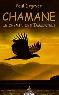Chamane : Le chemin des Immortels par Paul Degryse
