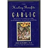 The Healing Benefits of Garlic, John Heinerman, 0756778107
