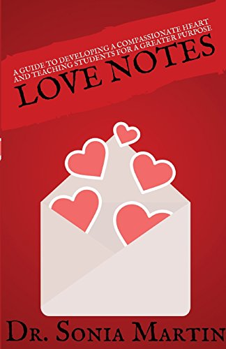 Love Notes: A Guide to Developing A Compassionate Heart and Teaching Students for A Greater Purpose