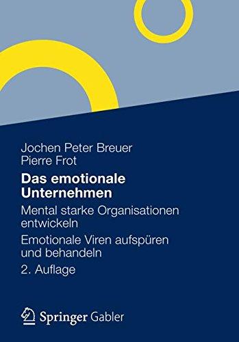 Das emotionale Unternehmen: Mental starke Organisationen entwickeln - Emotionale Viren aufspüren und behandeln Gebundenes Buch – 27. Juni 2012 Jochen Peter Breuer Pierre Frot Gabler Verlag 3834941026