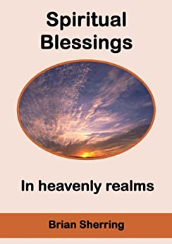 Spiritual Blessings in Heavenly Realms by [Sherring, Brian]