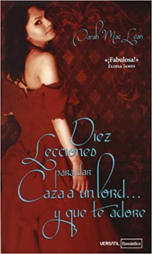 Diez lecciones para dar caza a un lord y que te adore Romantica Contemporanea: Amazon.es: Sarah MacLean, María José Losada Rey: Libros