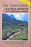 Trail Guide to Glacier and Waterton National Parks, Erik Molvar, 156044245X