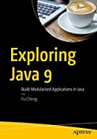 Exploring Java 9: Build Modularized Applications in Java Front Cover