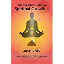The Agnostic's Guide to Spiritual Growth... and Shit