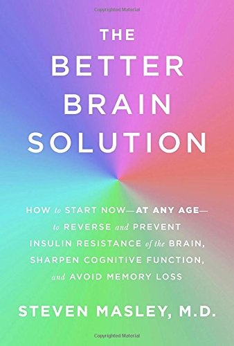 The Better Brain Solution: How to Start Now--at Any Age--to Reverse and Prevent Insulin Resistance of the Brain, Sharpen Cognitive Function, and Avoid Memory Loss cover