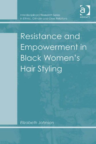 Download Resistance and Empowerment in Black Women's Hair Styling (Interdisciplinary Research Series in Ethnic, Gender and Class Relations) Pdf