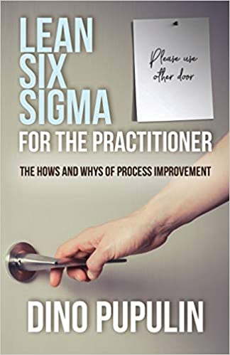 Lean Six Sigma for the Practitioner The Hows and Whys of Process Improvement