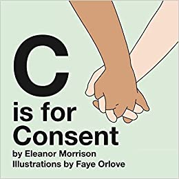 amazon com c is for consent 9780999890806 eleanor morrison faye