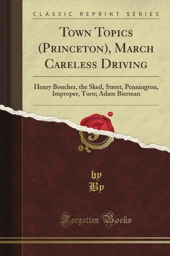 Town Topics (Princeton), March Careless Driving: Henry Boucher, the Sked, Street, Pennington, Improper, Turn; Adam Bierman (Classic Reprint)