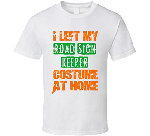 Left Road Sign Keeper Halloween Costume At Home Occupation T Shirt XL White