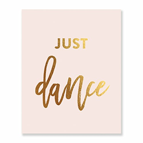 Just Dance Gold Foil Art Print Wedding Reception Sign Inspirational Motivational Quote Dancer Nursery Decor Metallic Blush Pink Poster 8 inches x 10 inches - Hours Southern Trend