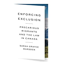 Enforcing Exclusion: Precarious Migrants and the Law in Canada (Law and Society)