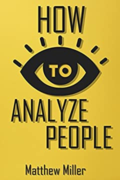 How to Analyze People: Guide to Upgrade your Skills - See Through Everything Using Psychological Techniques - Read People Types - Body Language - Rise ... & Remove Barrier in Communication