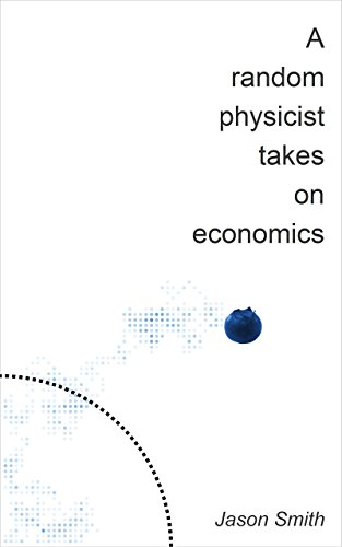 Amazon a random physicist takes on economics ebook jason smith a random physicist takes on economics by smith jason fandeluxe Images