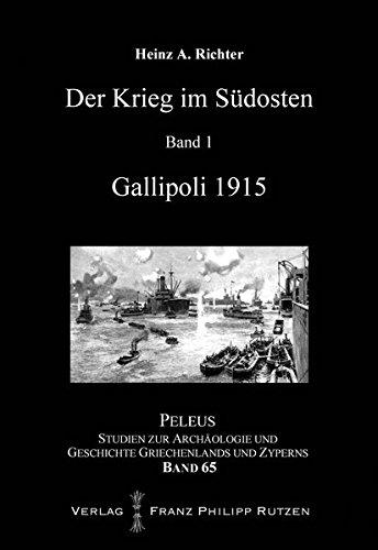 Der Krieg im Südosten: Gallipoli 1915 (PELEUS, Band 65)