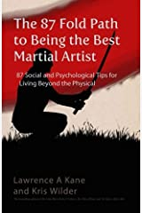 The 87-Fold Path to Being the Best Martial Artist: 87 Social and Psychological Tips for Living beyond the Physical Paperback