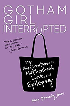Gotham Girl Interrupted: My Misadventures in Motherhood, Love, and Epilepsy by [Jones, Alisa Kennedy]