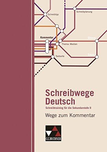 Schreibwege Deutsch / Schreibtraining für die Sekundarstufe II: Schreibwege Deutsch / Wege zum Kommentar: Schreibtraining für die Sekundarstufe II