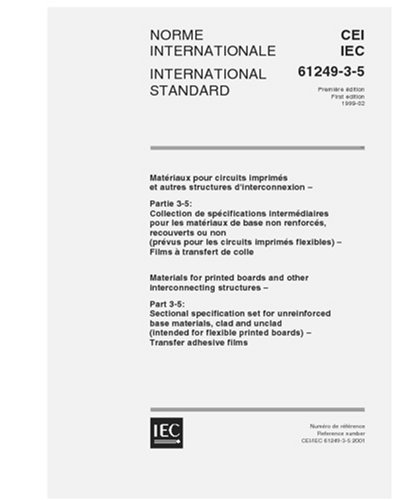 Download IEC 61249-3-5 Ed. 1.0 b:1999, Materials for printed boards and other interconnecting structures - Part 3-5: Sectional specification set for ... printed boards - Transfer adhesive films pdf epub